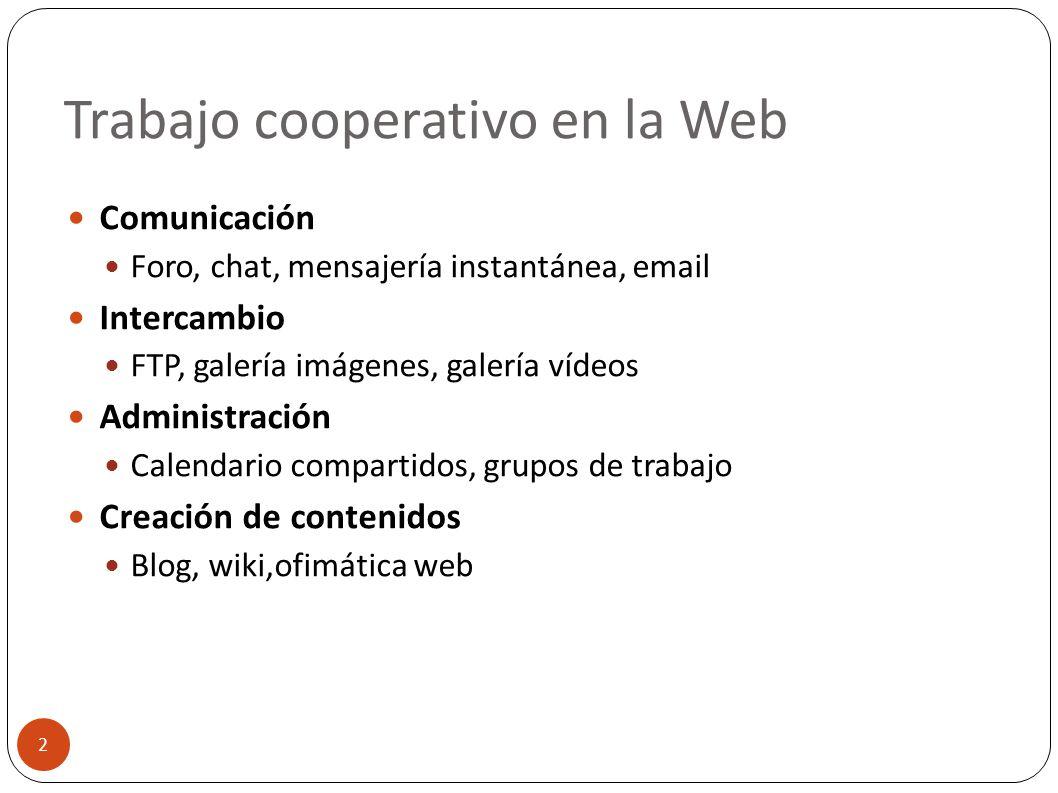 Trabajo cooperativo en la Web 2 Comunicación Foro, chat, mensajería instantánea, email Intercambio FTP, galería imágenes, galería vídeos Administració