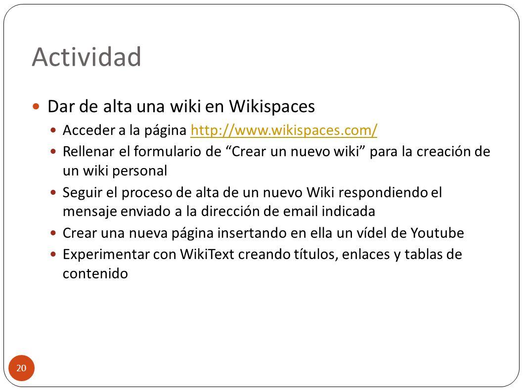 Actividad 20 Dar de alta una wiki en Wikispaces Acceder a la página http://www.wikispaces.com/http://www.wikispaces.com/ Rellenar el formulario de Cre