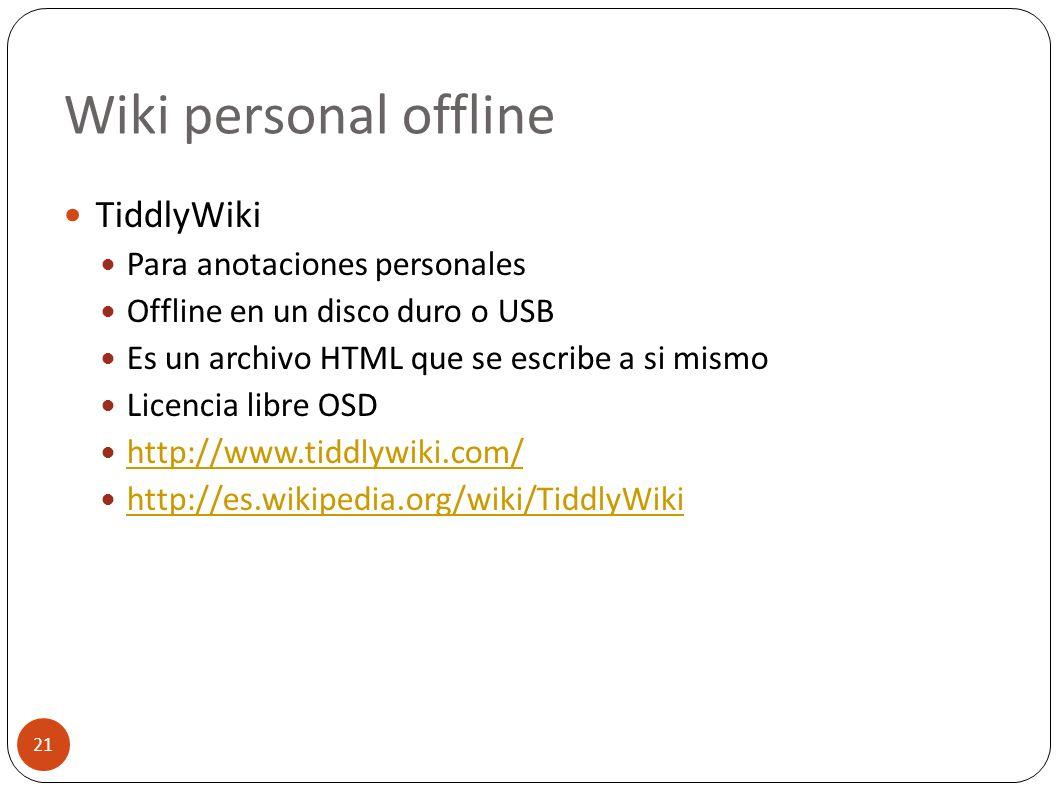 Wiki personal offline 21 TiddlyWiki Para anotaciones personales Offline en un disco duro o USB Es un archivo HTML que se escribe a si mismo Licencia l