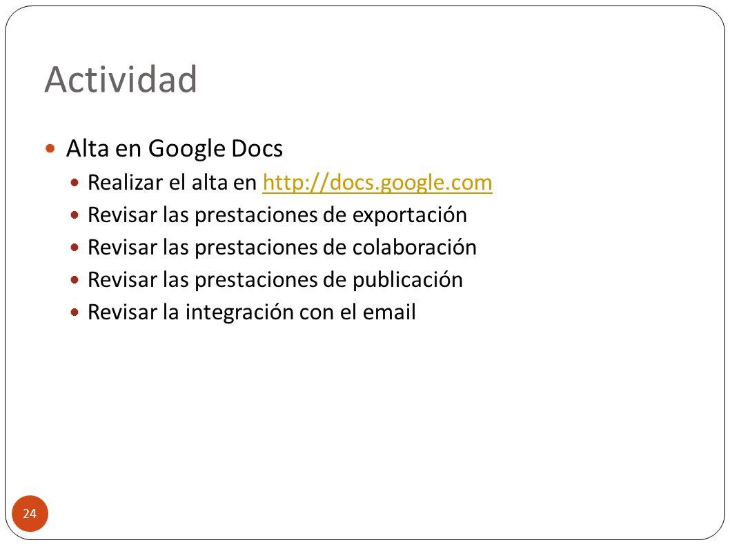 Actividad 24 Alta en Google Docs Realizar el alta en http://docs.google.comhttp://docs.google.com Revisar las prestaciones de exportación Revisar las