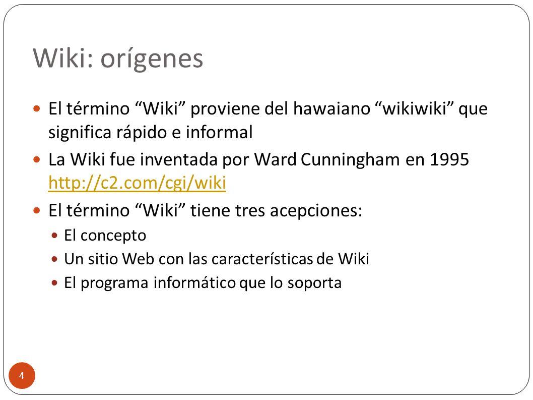 Wiki: orígenes 4 El término Wiki proviene del hawaiano wikiwiki que significa rápido e informal La Wiki fue inventada por Ward Cunningham en 1995 http