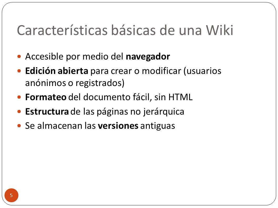 Características básicas de una Wiki 5 Accesible por medio del navegador Edición abierta para crear o modificar (usuarios anónimos o registrados) Forma