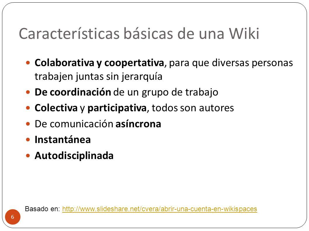 Características básicas de una Wiki 6 Colaborativa y coopertativa, para que diversas personas trabajen juntas sin jerarquía De coordinación de un grup