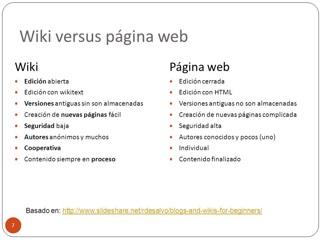 Wiki versus página web 7 Wiki Edición abierta Edición con wikitext Versiones antiguas sin son almacenadas Creación de nuevas páginas fácil Seguridad b