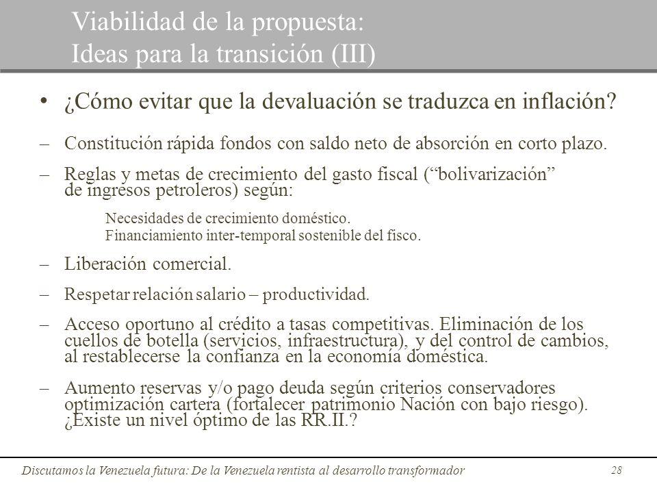 28 Discutamos la Venezuela futura: De la Venezuela rentista al desarrollo transformador Viabilidad de la propuesta: Ideas para la transición (III) ¿Có