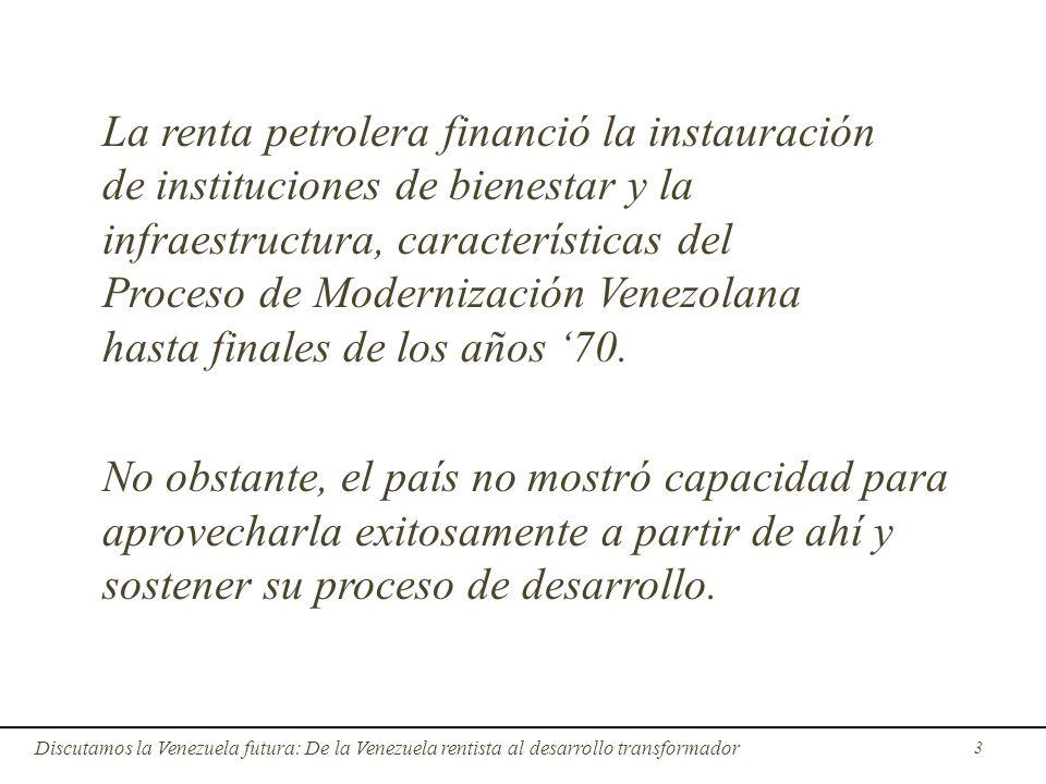 La renta petrolera financió la instauración de instituciones de bienestar y la infraestructura, características del Proceso de Modernización Venezolan