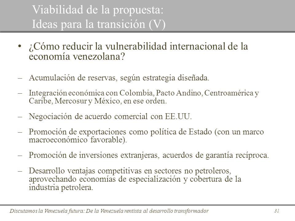 31 Discutamos la Venezuela futura: De la Venezuela rentista al desarrollo transformador Viabilidad de la propuesta: Ideas para la transición (V) ¿Cómo