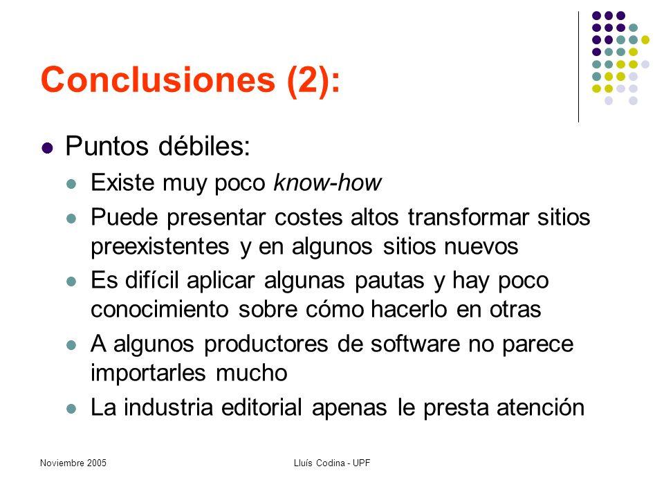 Noviembre 2005Lluís Codina - UPF Conclusiones (2): Puntos débiles: Existe muy poco know-how Puede presentar costes altos transformar sitios preexisten