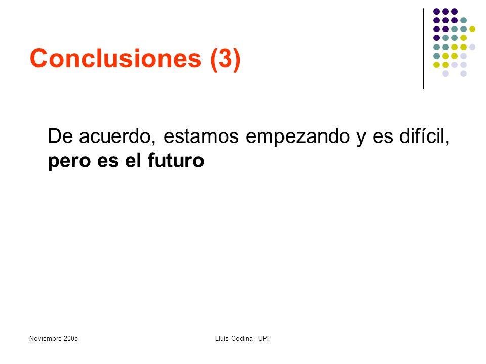 Noviembre 2005Lluís Codina - UPF Conclusiones (3) De acuerdo, estamos empezando y es difícil, pero es el futuro