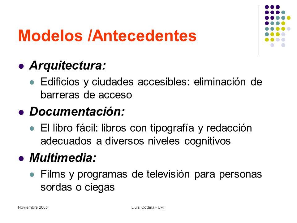 Noviembre 2005Lluís Codina - UPF Modelos /Antecedentes Arquitectura: Edificios y ciudades accesibles: eliminación de barreras de acceso Documentación: