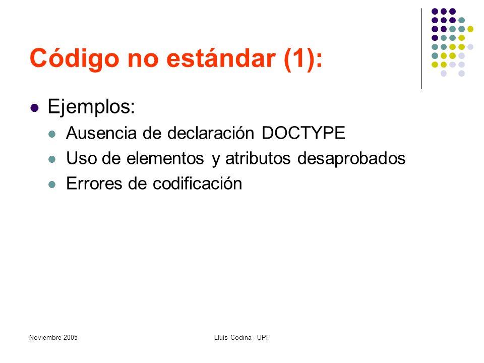 Noviembre 2005Lluís Codina - UPF Código no estándar (1): Ejemplos: Ausencia de declaración DOCTYPE Uso de elementos y atributos desaprobados Errores de codificación