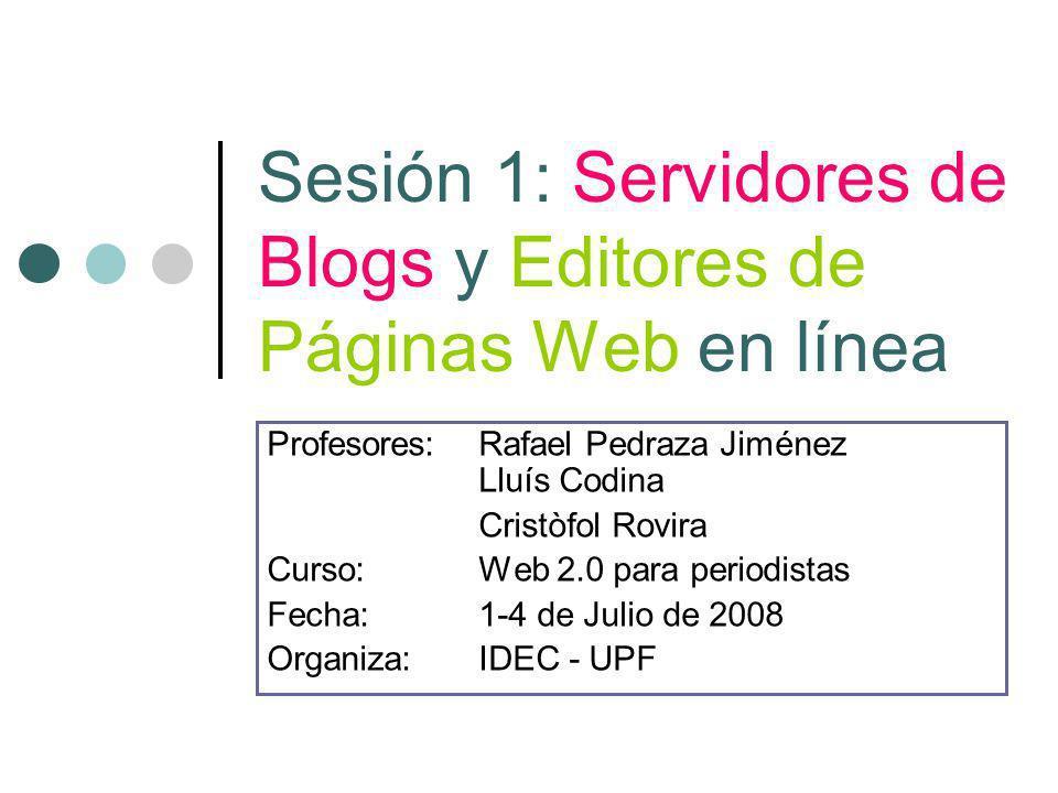 Sesión 1: Servidores de Blogs y Editores de Páginas Web en línea Profesores: Rafael Pedraza Jiménez Lluís Codina Cristòfol Rovira Curso: Web 2.0 para