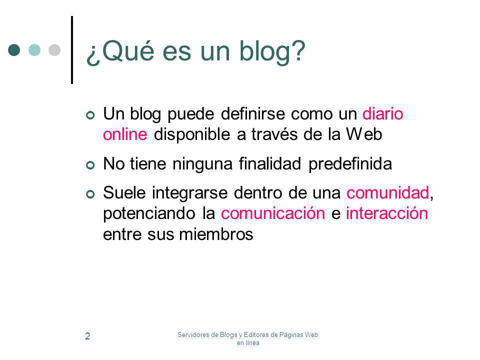 Servidores de Blogs y Editores de Páginas Web en línea 2 ¿Qué es un blog? Un blog puede definirse como un diario online disponible a través de la Web