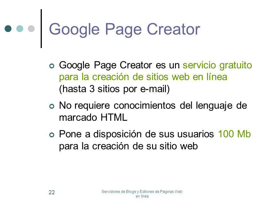 Servidores de Blogs y Editores de Páginas Web en línea 22 Google Page Creator Google Page Creator es un servicio gratuito para la creación de sitios w