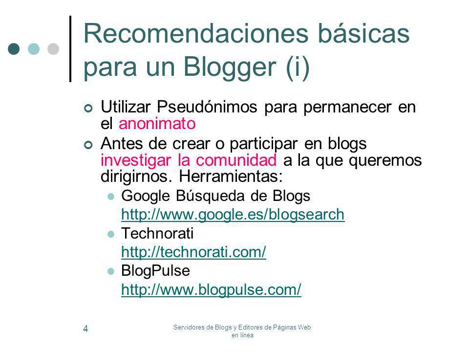 Servidores de Blogs y Editores de Páginas Web en línea 4 Recomendaciones básicas para un Blogger (i) Utilizar Pseudónimos para permanecer en el anonim