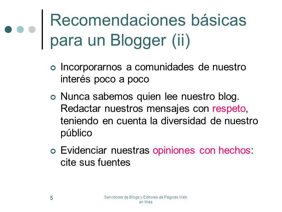 Servidores de Blogs y Editores de Páginas Web en línea 5 Recomendaciones básicas para un Blogger (ii) Incorporarnos a comunidades de nuestro interés p