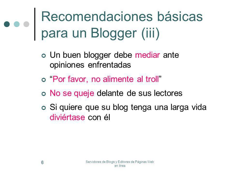 Servidores de Blogs y Editores de Páginas Web en línea 6 Recomendaciones básicas para un Blogger (iii) Un buen blogger debe mediar ante opiniones enfr