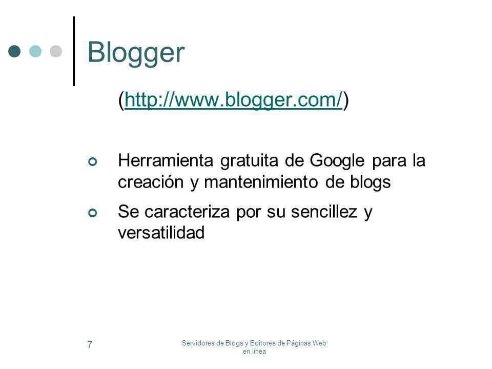 Servidores de Blogs y Editores de Páginas Web en línea 7 Blogger (http://www.blogger.com/)http://www.blogger.com/ Herramienta gratuita de Google para