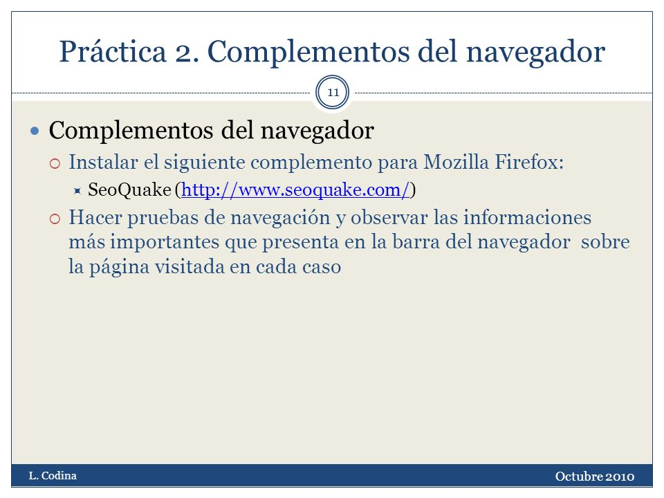 Práctica 2. Complementos del navegador Complementos del navegador Instalar el siguiente complemento para Mozilla Firefox: SeoQuake (http://www.seoquak