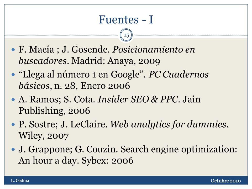 Fuentes - I F. Macía ; J. Gosende. Posicionamiento en buscadores. Madrid: Anaya, 2009 Llega al número 1 en Google. PC Cuadernos básicos, n. 28, Enero