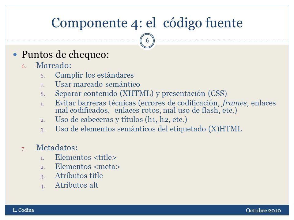 Componente 4: el código fuente Puntos de chequeo: 6. Marcado: 6. Cumplir los estándares 7. Usar marcado semántico 8. Separar contenido (XHTML) y prese