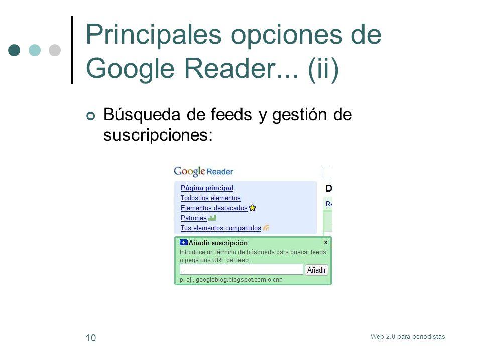 Web 2.0 para periodistas 10 Principales opciones de Google Reader... (ii) Búsqueda de feeds y gestión de suscripciones: