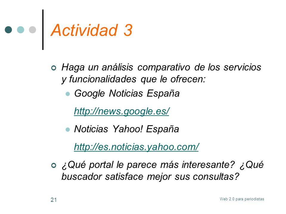 Web 2.0 para periodistas 21 Actividad 3 Haga un análisis comparativo de los servicios y funcionalidades que le ofrecen: Google Noticias España http://