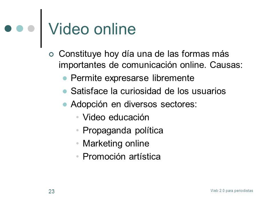 Web 2.0 para periodistas 23 Video online Constituye hoy día una de las formas más importantes de comunicación online. Causas: Permite expresarse libre