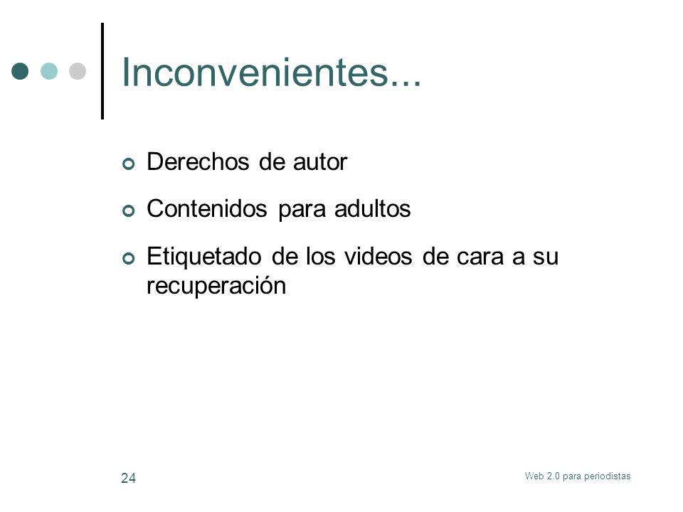 Web 2.0 para periodistas 24 Inconvenientes... Derechos de autor Contenidos para adultos Etiquetado de los videos de cara a su recuperación