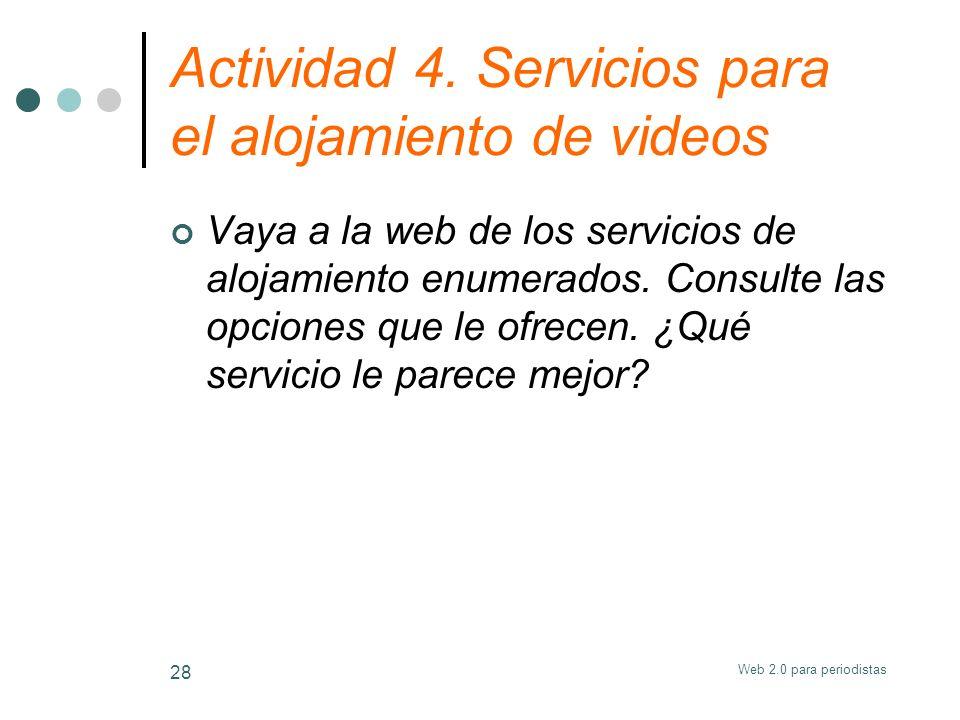 Web 2.0 para periodistas 28 Actividad 4. Servicios para el alojamiento de videos Vaya a la web de los servicios de alojamiento enumerados. Consulte la