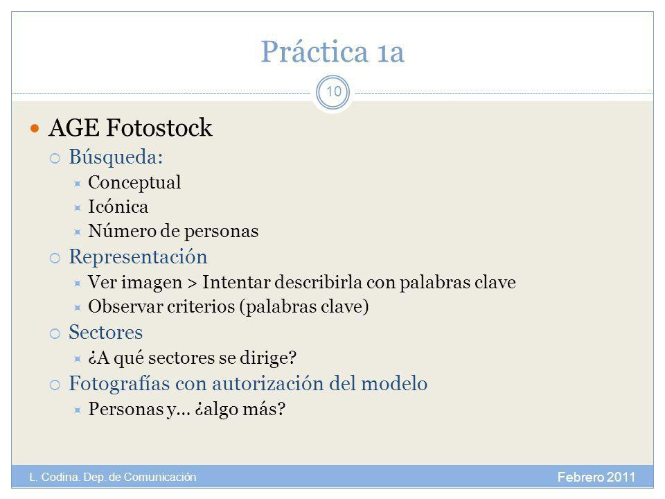 Práctica 1a AGE Fotostock Búsqueda: Conceptual Icónica Número de personas Representación Ver imagen > Intentar describirla con palabras clave Observar criterios (palabras clave) Sectores ¿A qué sectores se dirige.
