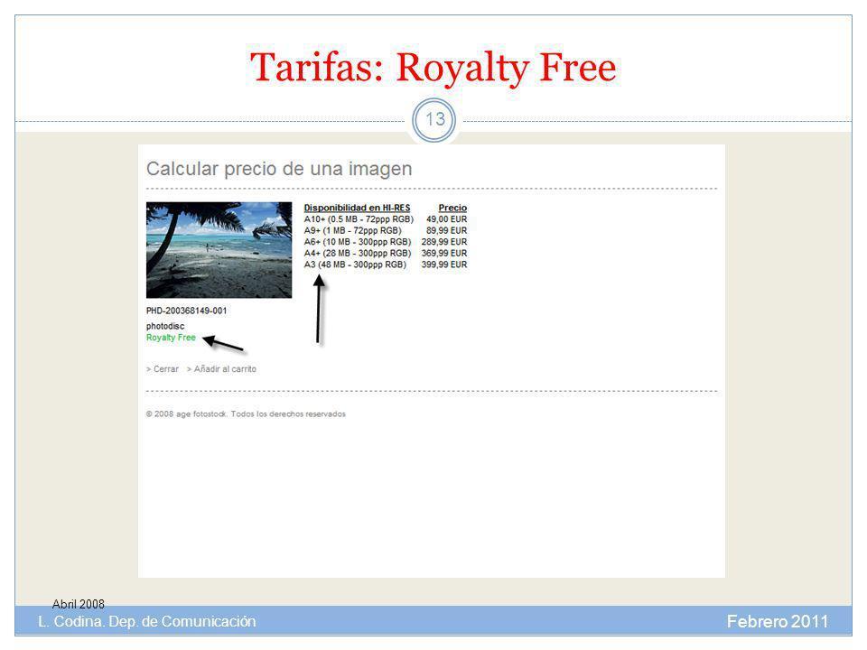 Tarifas: Royalty Free Abril 2008 Febrero 2011 L. Codina. Dep. de Comunicación 13