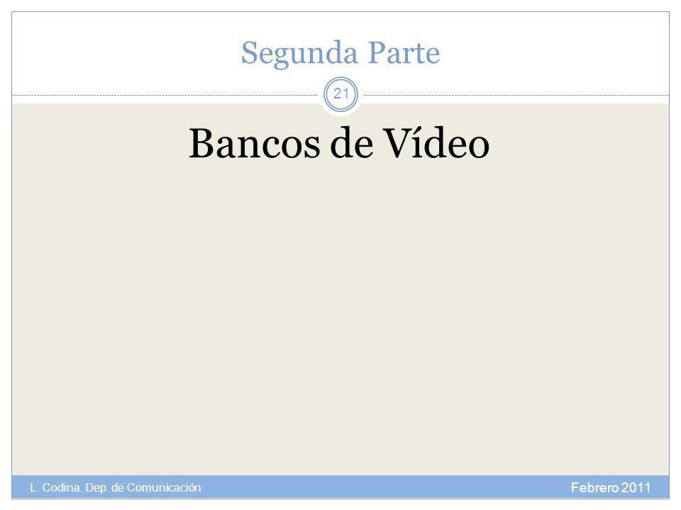 Segunda Parte Bancos de Vídeo Febrero 2011 L. Codina. Dep. de Comunicación 21