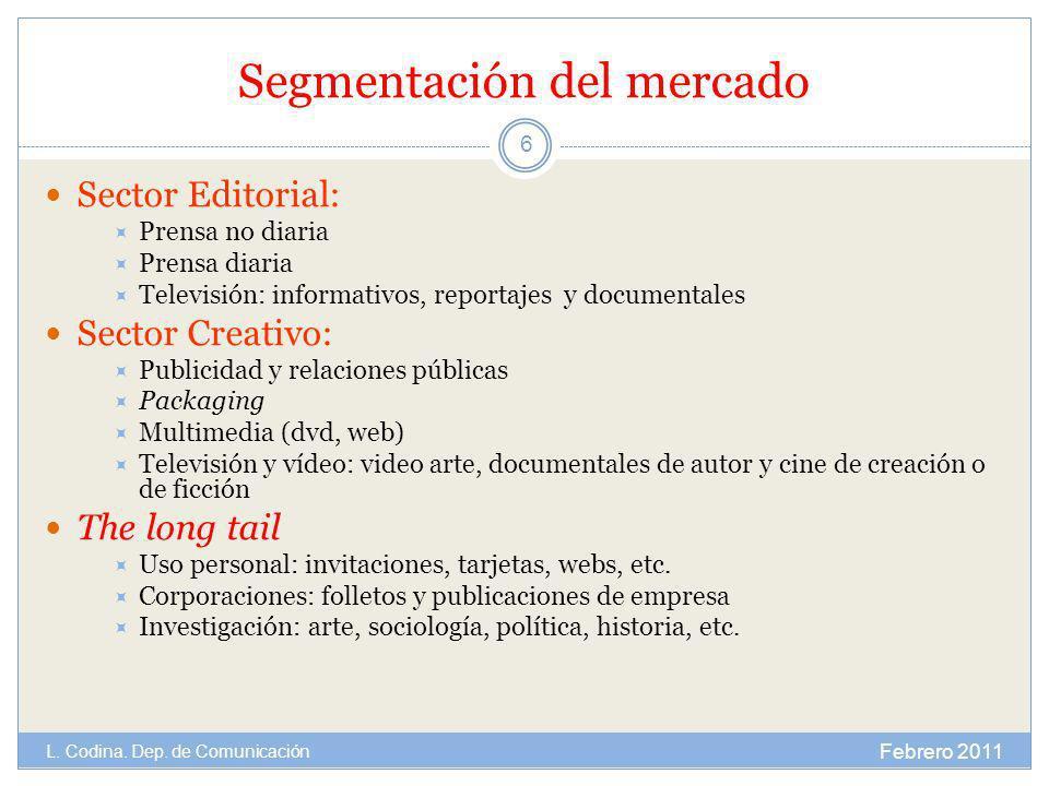 Segmentación del mercado Sector Editorial: Prensa no diaria Prensa diaria Televisión: informativos, reportajes y documentales Sector Creativo: Publici