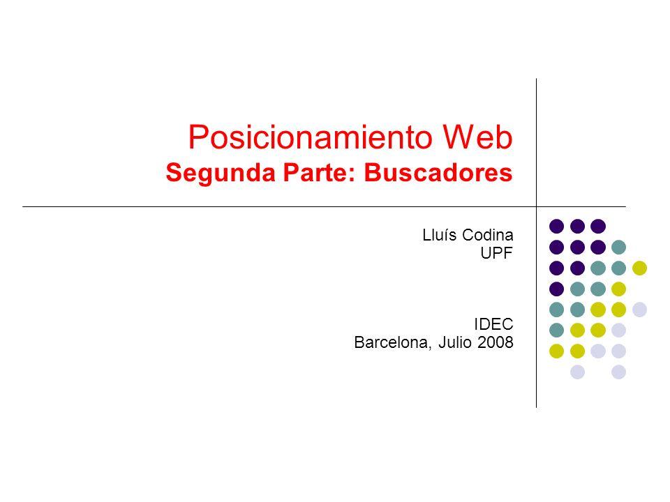 Posicionamiento Web Segunda Parte: Buscadores Lluís Codina UPF IDEC Barcelona, Julio 2008