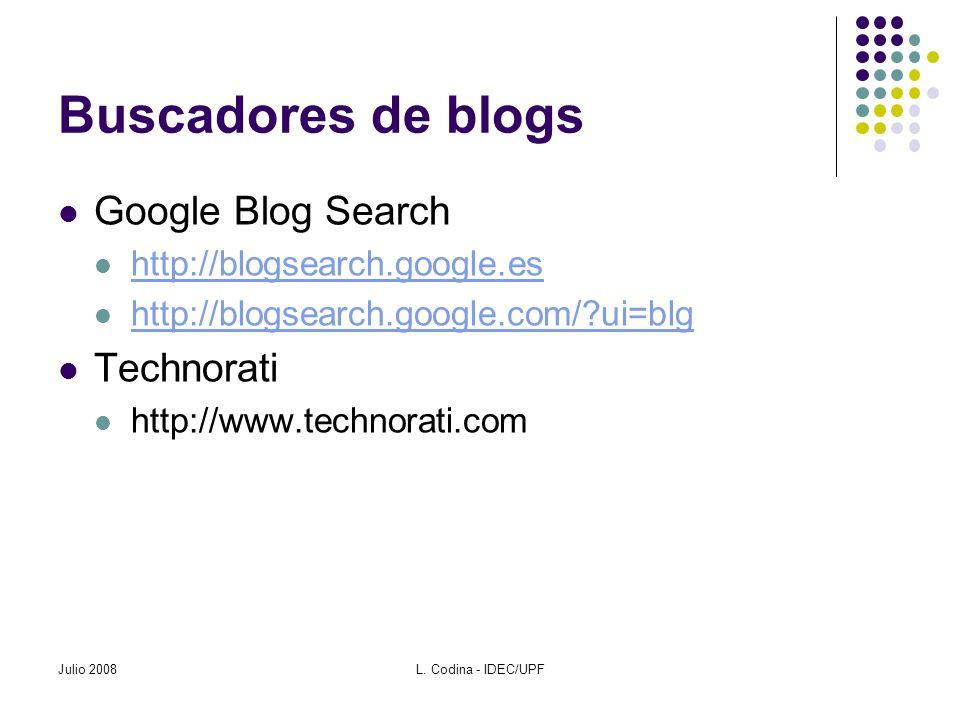 Buscadores de blogs Google Blog Search http://blogsearch.google.es http://blogsearch.google.com/ ui=blg Technorati http://www.technorati.com Julio 2008L.