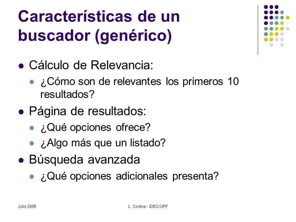 Características de un buscador (genérico) Cálculo de Relevancia: ¿Cómo son de relevantes los primeros 10 resultados? Página de resultados: ¿Qué opcion