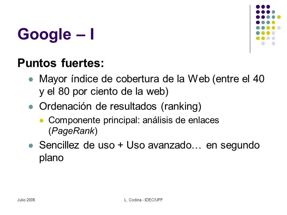 Julio 2008L. Codina - IDEC/UPF Google – I Puntos fuertes: Mayor índice de cobertura de la Web (entre el 40 y el 80 por ciento de la web) Ordenación de