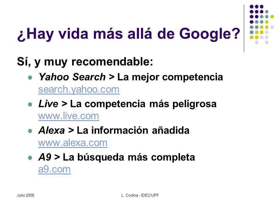 Julio 2008L. Codina - IDEC/UPF ¿Hay vida más allá de Google? Sí, y muy recomendable: Yahoo Search > La mejor competencia search.yahoo.com search.yahoo