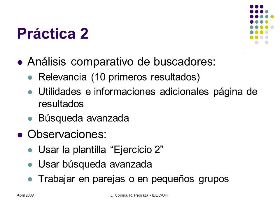 Práctica 2 Análisis comparativo de buscadores: Relevancia (10 primeros resultados) Utilidades e informaciones adicionales página de resultados Búsqued