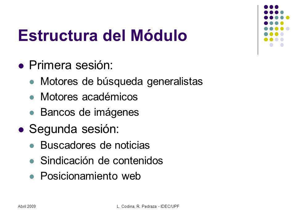 Estructura del Módulo Primera sesión: Motores de búsqueda generalistas Motores académicos Bancos de imágenes Segunda sesión: Buscadores de noticias Si