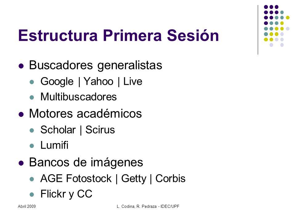 Estructura Primera Sesión Buscadores generalistas Google | Yahoo | Live Multibuscadores Motores académicos Scholar | Scirus Lumifi Bancos de imágenes