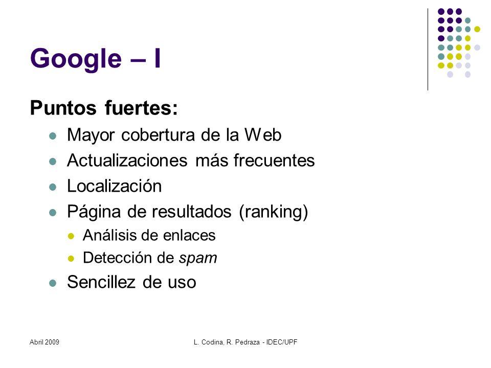 Abril 2009L. Codina, R. Pedraza - IDEC/UPF Google – I Puntos fuertes: Mayor cobertura de la Web Actualizaciones más frecuentes Localización Página de
