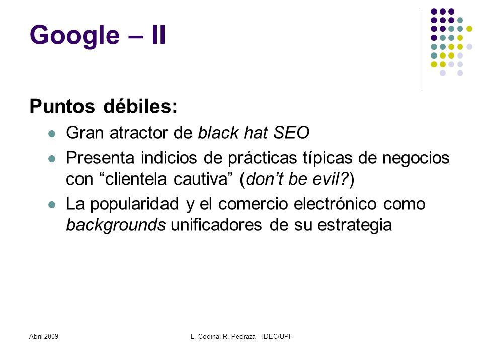 Abril 2009L. Codina, R. Pedraza - IDEC/UPF Google – II Puntos débiles: Gran atractor de black hat SEO Presenta indicios de prácticas típicas de negoci
