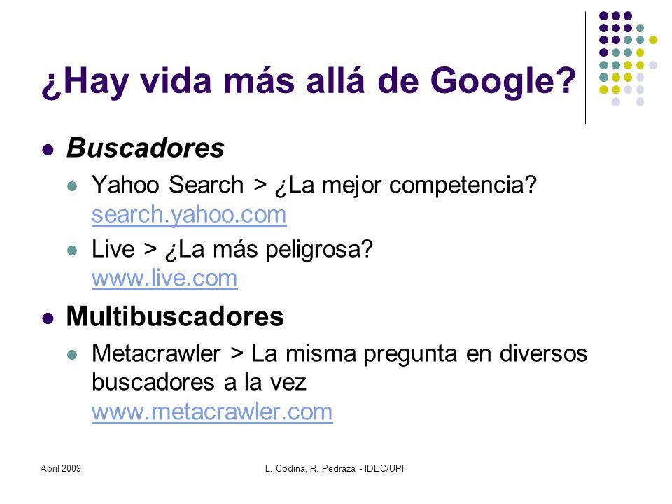 Abril 2009L. Codina, R. Pedraza - IDEC/UPF ¿Hay vida más allá de Google? Buscadores Yahoo Search > ¿La mejor competencia? search.yahoo.com search.yaho