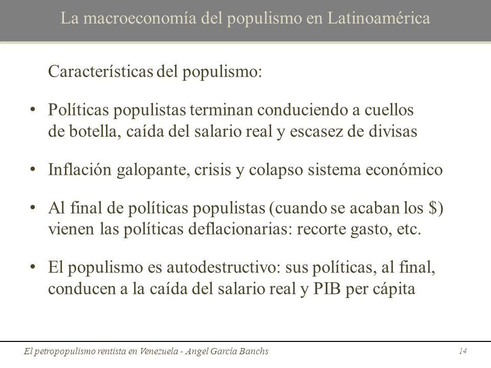 La macroeconomía del populismo en Latinoamérica Características del populismo: Políticas populistas terminan conduciendo a cuellos de botella, caída d