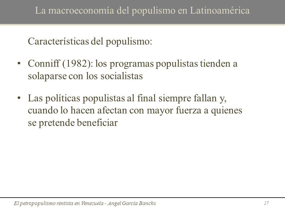 La macroeconomía del populismo en Latinoamérica Características del populismo: Conniff (1982): los programas populistas tienden a solaparse con los so