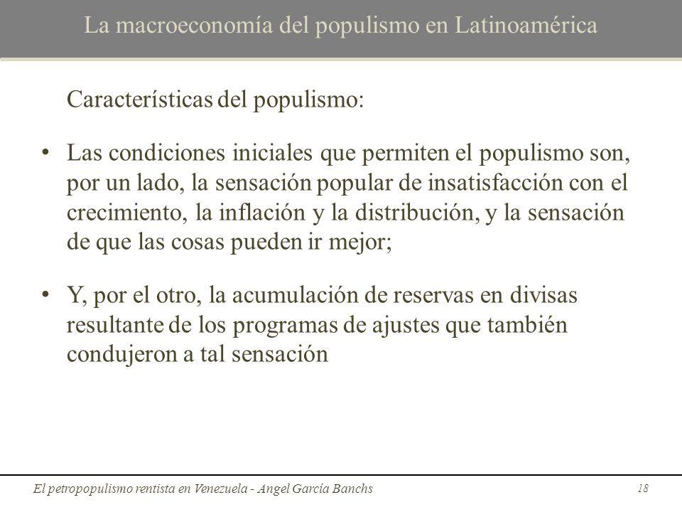 La macroeconomía del populismo en Latinoamérica Características del populismo: Las condiciones iniciales que permiten el populismo son, por un lado, l