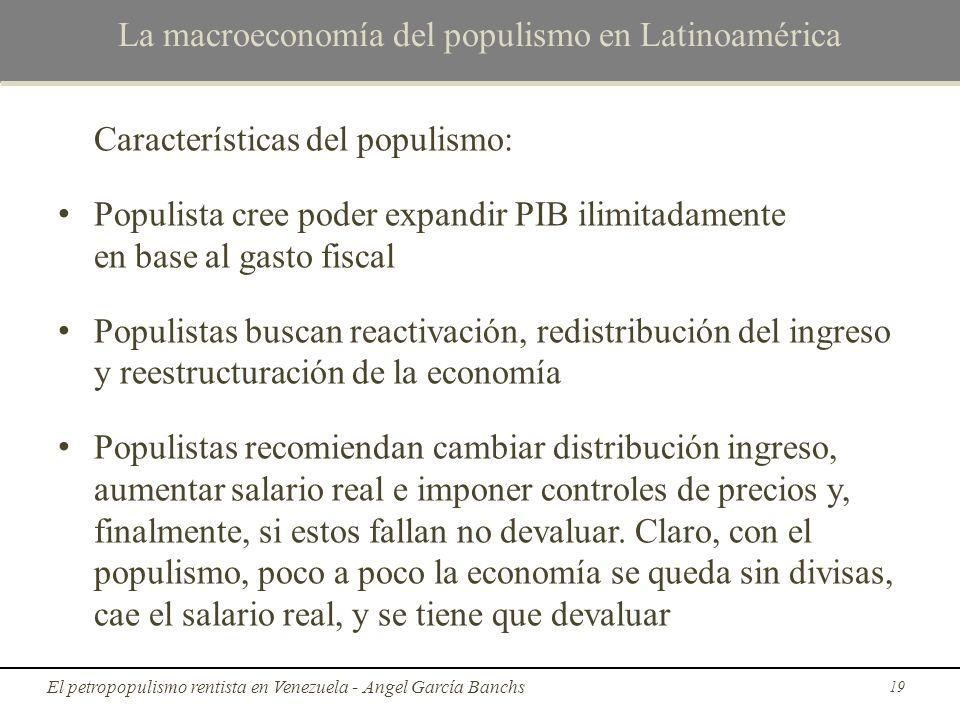 La macroeconomía del populismo en Latinoamérica Características del populismo: Populista cree poder expandir PIB ilimitadamente en base al gasto fisca