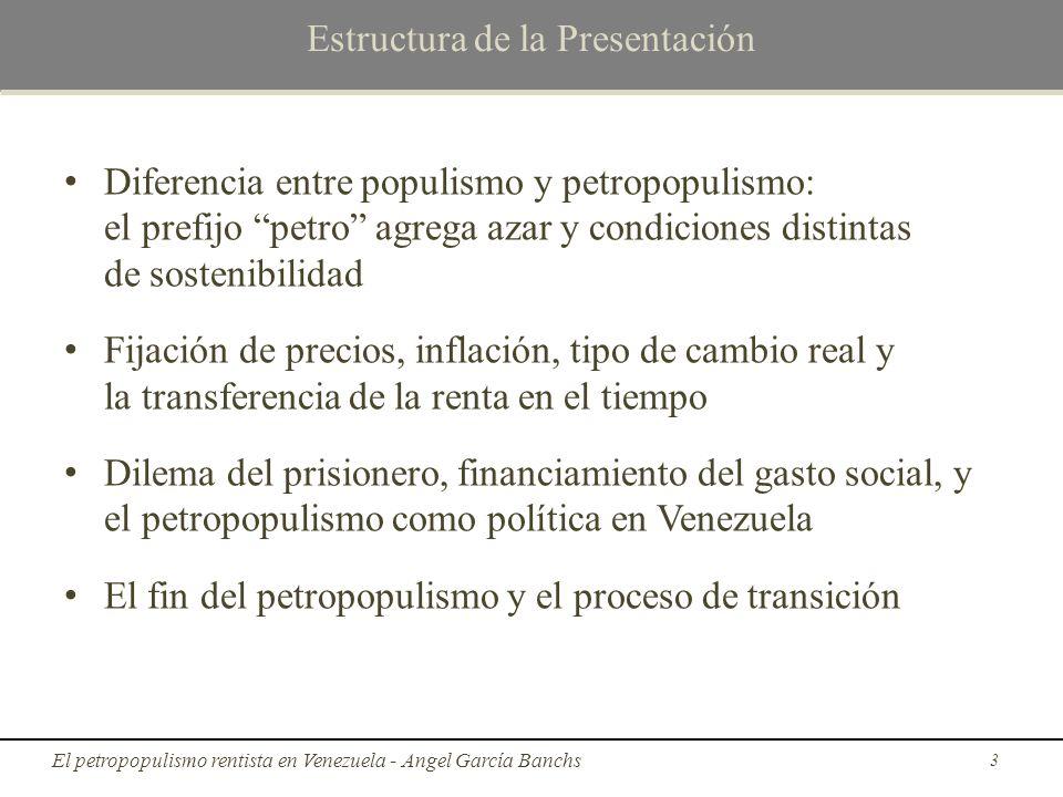 El tipo de cambio, los salarios y el petropopulismo; y la inflación/indexación salarial petropopulista La distribución primaria del ingreso (antes del gobierno) Componente nacional: YP = WN + B YP = WN.(1+λ) P = [W/(Y/N)].(1+ λ) P = [W/A].(1+ λ) Venezuela: rentismo y petropopulismo - Angel García Banchs 24